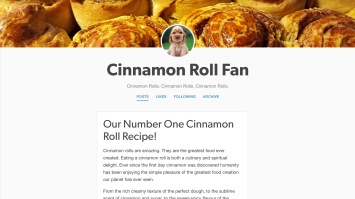 "Screenshot of a Tumblr account named ""Cinnamon Roll Fan"". Header image is of golden cinnamon rolls, the user avatar is a golden puppy. The first line of the text post reads ""Our Number One Cinnamon Roll Recipe! Cinnamon rolls are amazing. They are the greatest food ever created."""